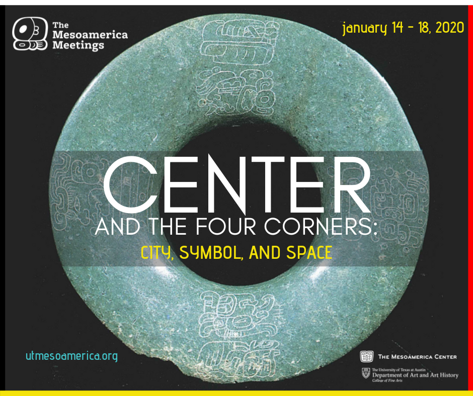 The 2020 Mesoamerica Meetings - Center and the Four Corners: City, Symbol, and Space